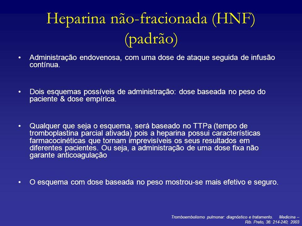 Heparina não-fracionada (HNF) (padrão) Administração endovenosa, com uma dose de ataque seguida de infusão contínua. Dois esquemas possíveis de admini