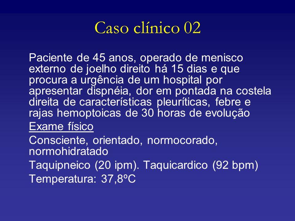 Caso clínico 02 Paciente de 45 anos, operado de menisco externo de joelho direito há 15 dias e que procura a urgência de um hospital por apresentar di