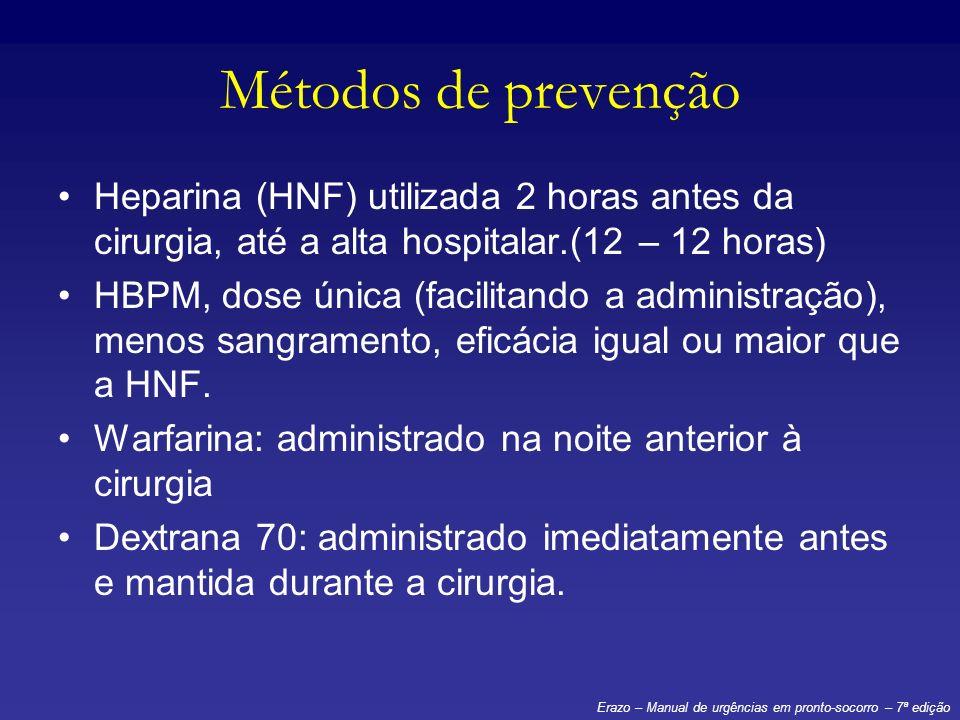 Métodos de prevenção Heparina (HNF) utilizada 2 horas antes da cirurgia, até a alta hospitalar.(12 – 12 horas) HBPM, dose única (facilitando a adminis