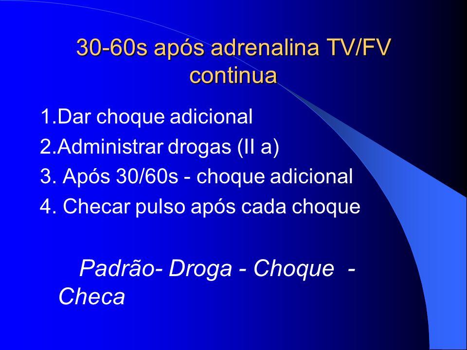 Após 3 choques FV/TV persiste 1. Continue RCP 2. Intube imediatamente (Somente agora – após 3 choques em série) 3. Obtenha acesso venoso ADMINISTRAR A