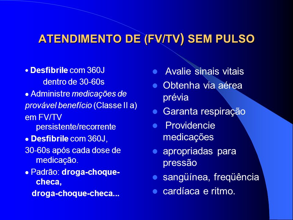 ATENDIMENTO DE (FV/TV ) SEM PULSO - ABC -Realize RCP até conectar o desfibrilador -FV/TV presente no monitor Desfibrile até 3 vezes, se necessário, pa