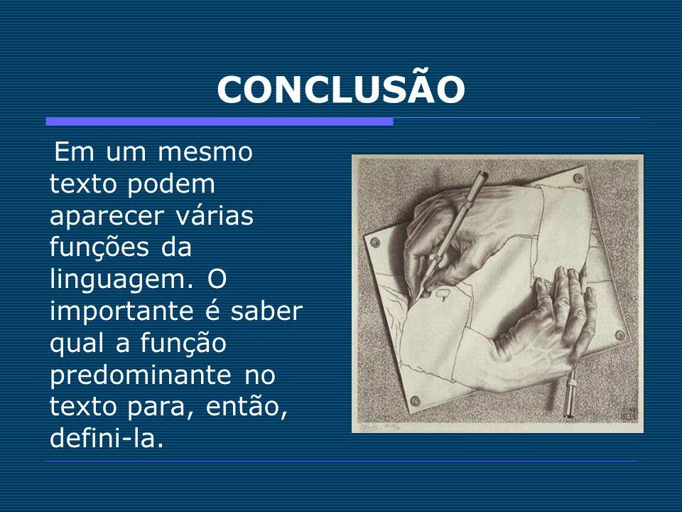 CONCLUSÃO Em um mesmo texto podem aparecer várias funções da linguagem. O importante é saber qual a função predominante no texto para, então, defini-l