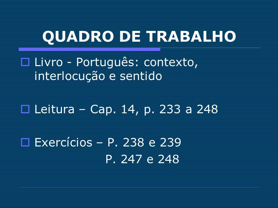 QUADRO DE TRABALHO Livro - Português: contexto, interlocução e sentido Leitura – Cap. 14, p. 233 a 248 Exercícios – P. 238 e 239 P. 247 e 248
