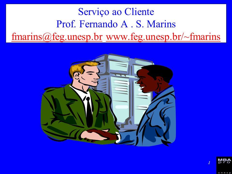 1 Serviço ao Cliente Prof. Fernando A. S. Marins fmarins@feg.unesp.br www.feg.unesp.br/~fmarins fmarins@feg.unesp.brwww.feg.unesp.br/~fmarins