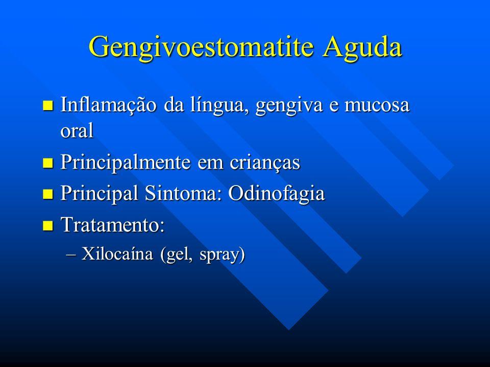 Gengivoestomatite Aguda Inflamação da língua, gengiva e mucosa oral Inflamação da língua, gengiva e mucosa oral Principalmente em crianças Principalme