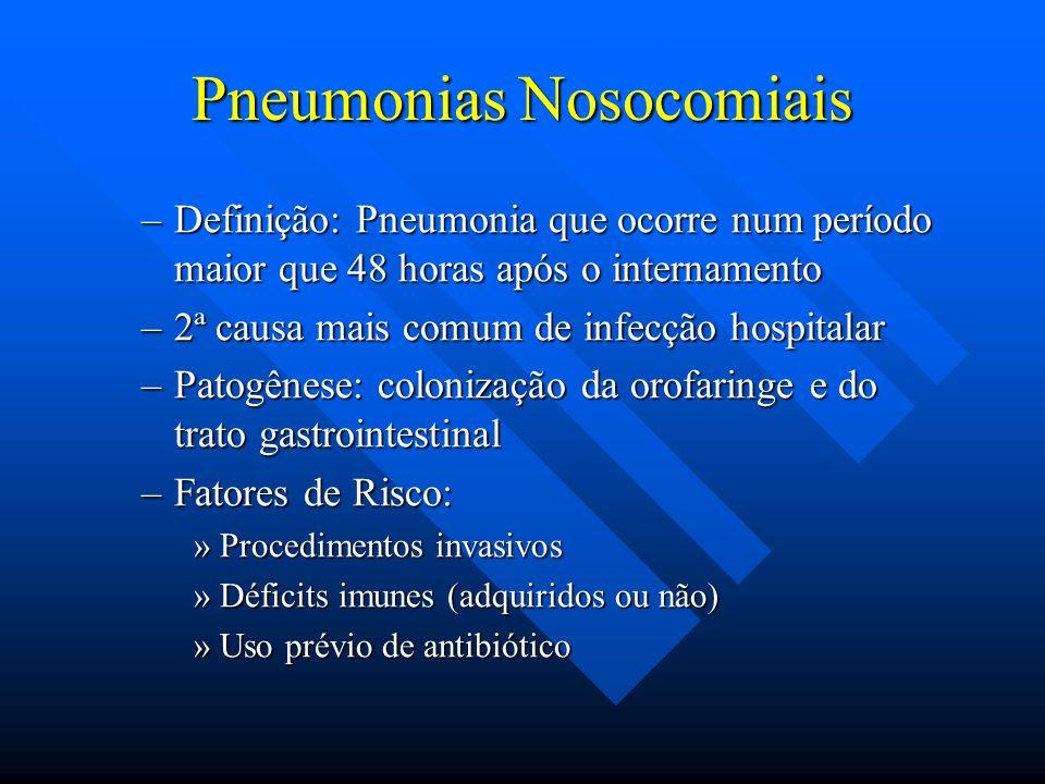 Pneumonias Nosocomiais –Definição: Pneumonia que ocorre num período maior que 48 horas após o internamento –2ª causa mais comum de infecção hospitalar