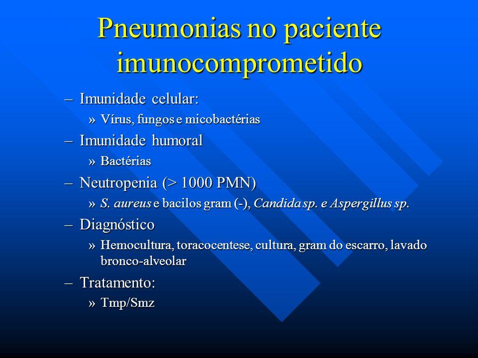 Pneumonias no paciente imunocomprometido –Imunidade celular: »Vírus, fungos e micobactérias –Imunidade humoral »Bactérias –Neutropenia (> 1000 PMN) »S