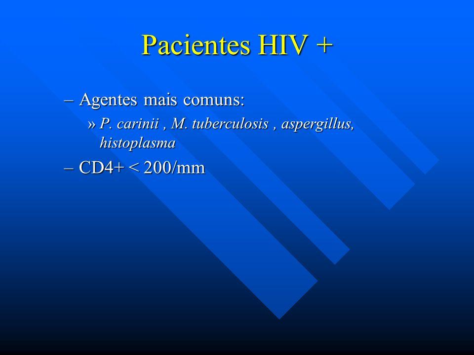 Pacientes HIV + –Agentes mais comuns: »P. carinii, M. tuberculosis, aspergillus, histoplasma –CD4+ < 200/mm