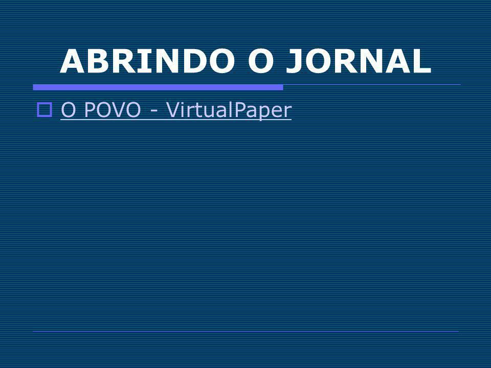 ABRINDO O JORNAL O POVO - VirtualPaper