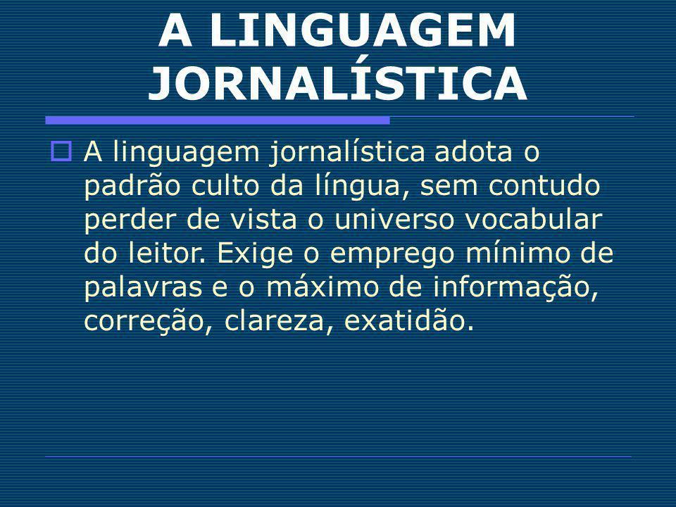 A LINGUAGEM JORNALÍSTICA A linguagem jornalística adota o padrão culto da língua, sem contudo perder de vista o universo vocabular do leitor. Exige o