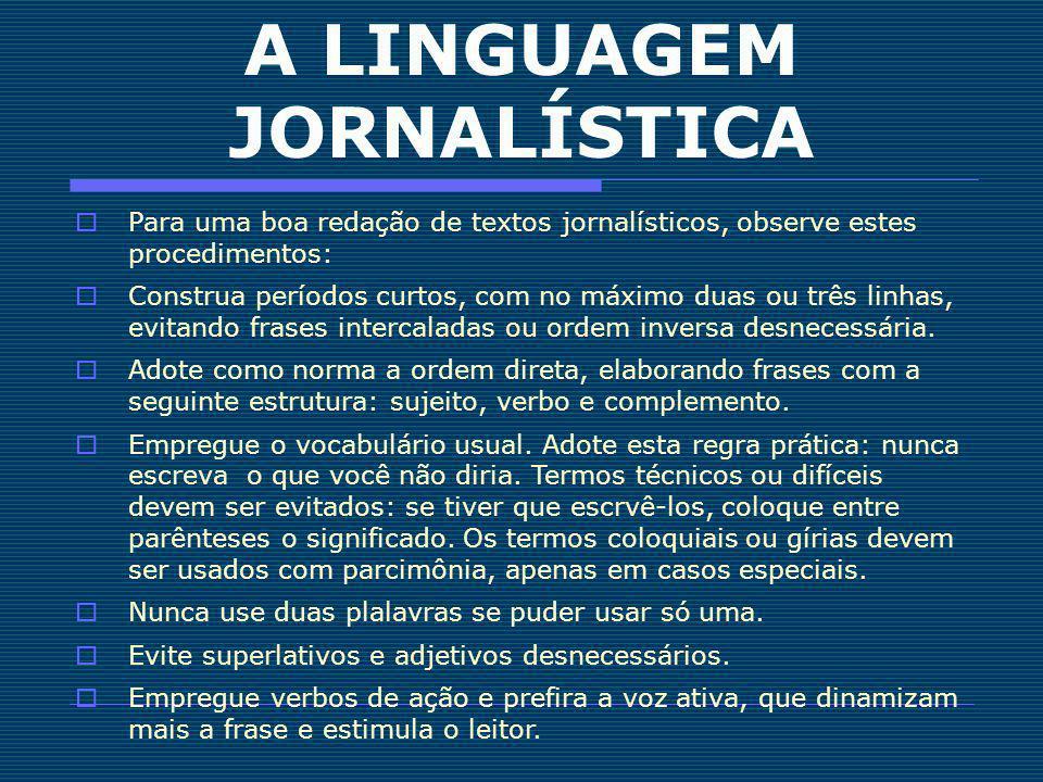 A LINGUAGEM JORNALÍSTICA Para uma boa redação de textos jornalísticos, observe estes procedimentos: Construa períodos curtos, com no máximo duas ou tr