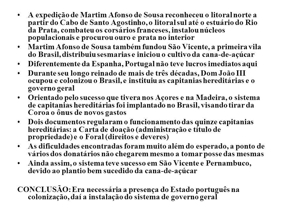 A expedição de Martim Afonso de Sousa reconheceu o litoral norte a partir do Cabo de Santo Agostinho, o litoral sul até o estuário do Rio da Prata, co
