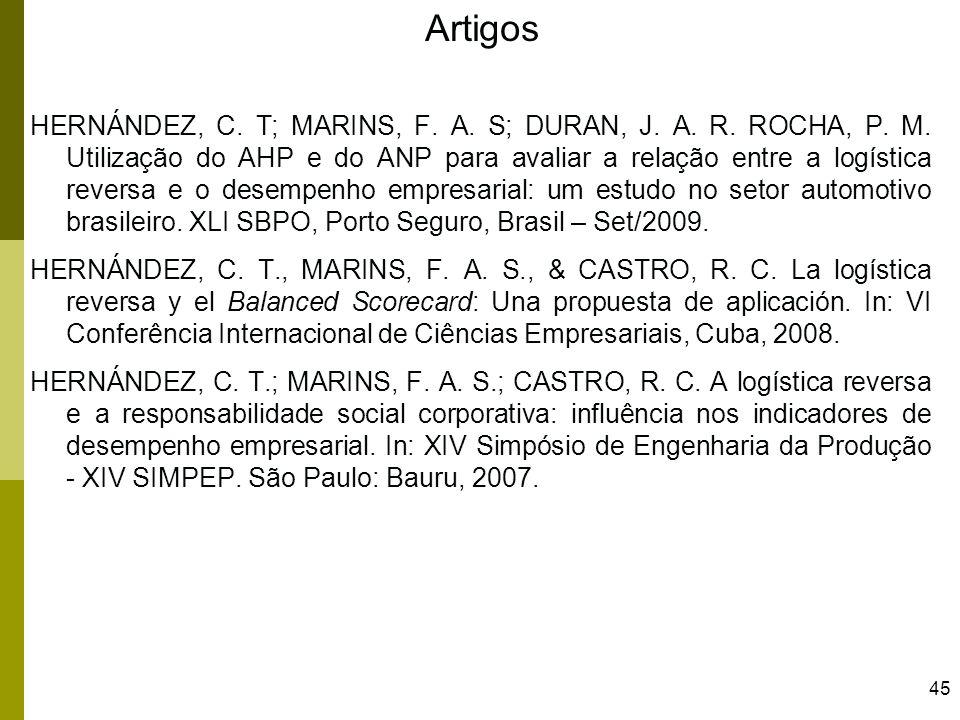 45 HERNÁNDEZ, C. T; MARINS, F. A. S; DURAN, J. A. R. ROCHA, P. M. Utilização do AHP e do ANP para avaliar a relação entre a logística reversa e o dese
