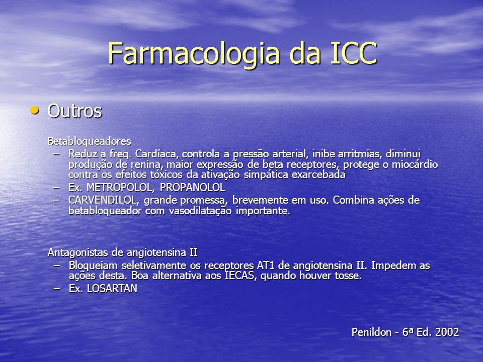 Farmacologia da ICC Outros OutrosBetabloqueadores –Reduz a freq. Cardíaca, controla a pressão arterial, inibe arritmias, diminui produção de renina, m