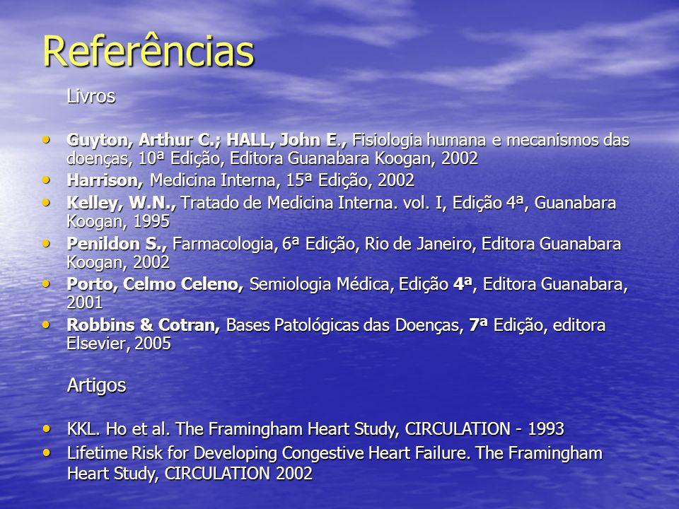 Referências Livros Guyton, Arthur C.; HALL, John E., Fisiologia humana e mecanismos das doenças, 10ª Edição, Editora Guanabara Koogan, 2002 Guyton, Ar