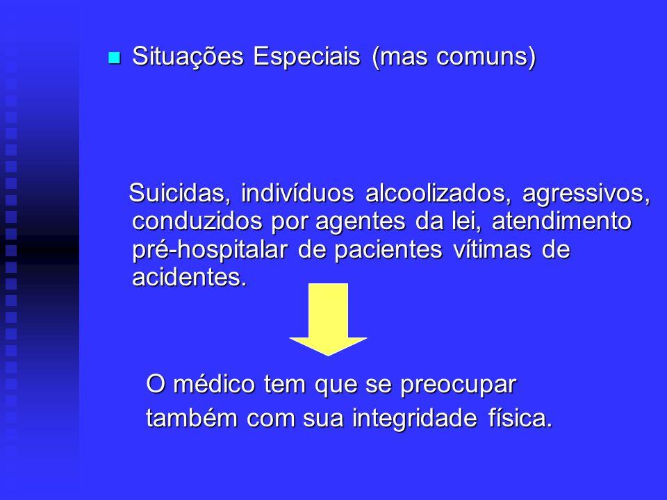 Situações Especiais (mas comuns) Situações Especiais (mas comuns) Suicidas, indivíduos alcoolizados, agressivos, conduzidos por agentes da lei, atendi