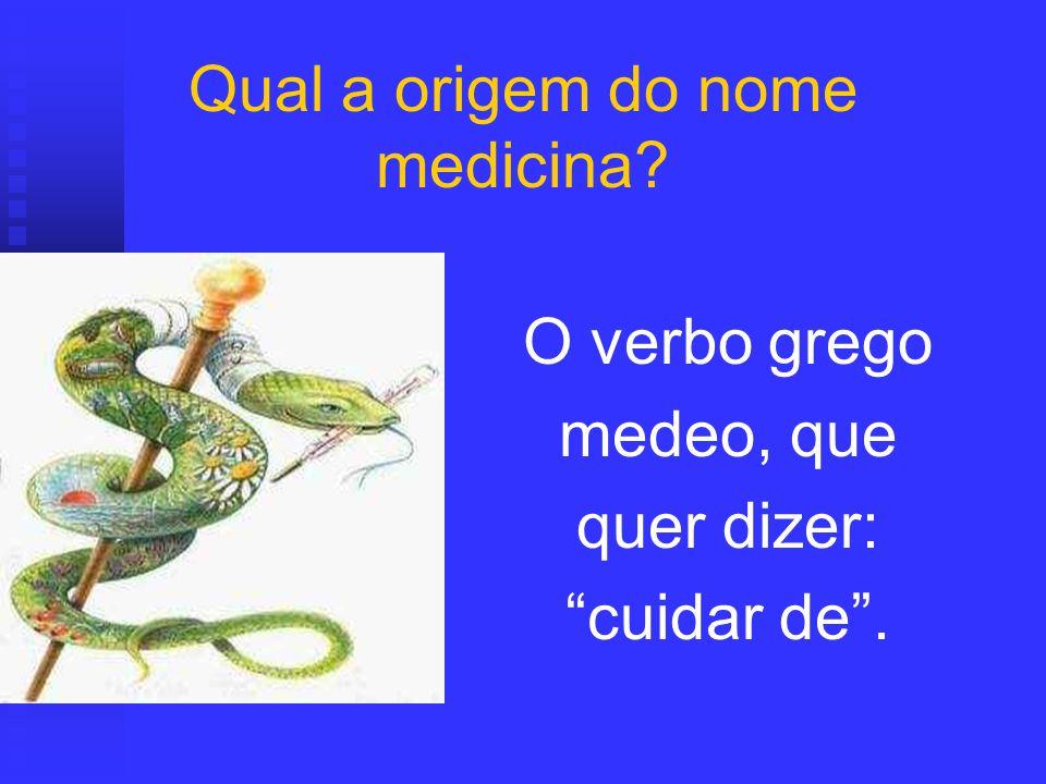 O verbo grego medeo, que quer dizer: cuidar de. Qual a origem do nome medicina?