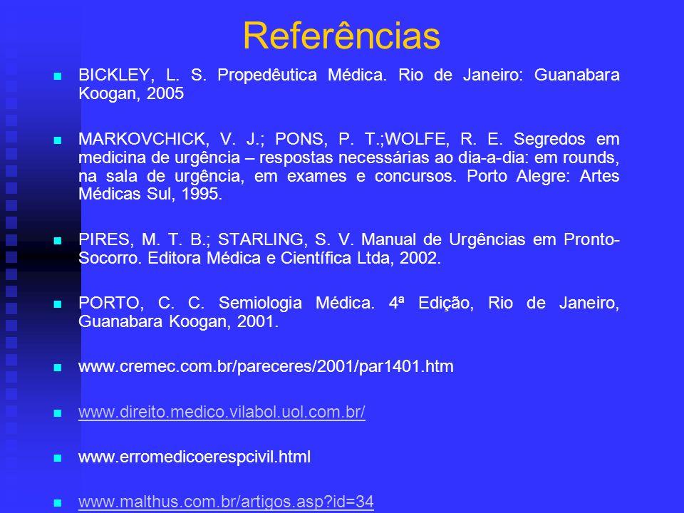 Referências BICKLEY, L. S. Propedêutica Médica. Rio de Janeiro: Guanabara Koogan, 2005 MARKOVCHICK, V. J.; PONS, P. T.;WOLFE, R. E. Segredos em medici