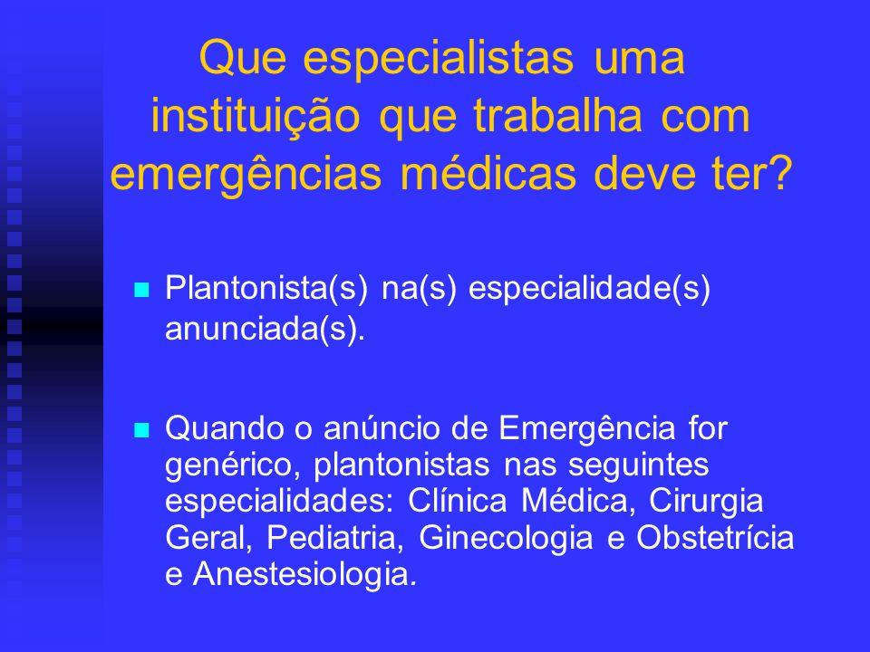 Quando o anúncio de Emergência for genérico, plantonistas nas seguintes especialidades: Clínica Médica, Cirurgia Geral, Pediatria, Ginecologia e Obste