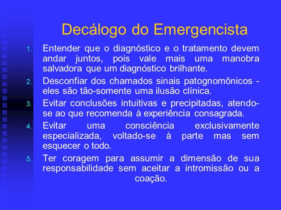 Decálogo do Emergencista 1. 1. Entender que o diagnóstico e o tratamento devem andar juntos, pois vale mais uma manobra salvadora que um diagnóstico b