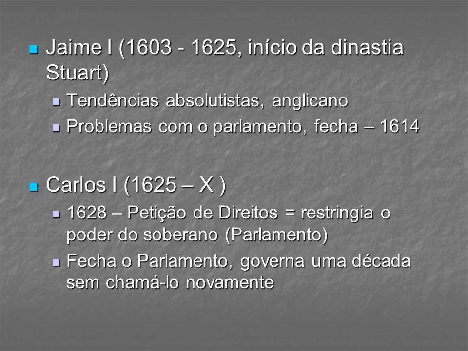 Jaime I (1603 - 1625, início da dinastia Stuart) Jaime I (1603 - 1625, início da dinastia Stuart) Tendências absolutistas, anglicano Tendências absolu