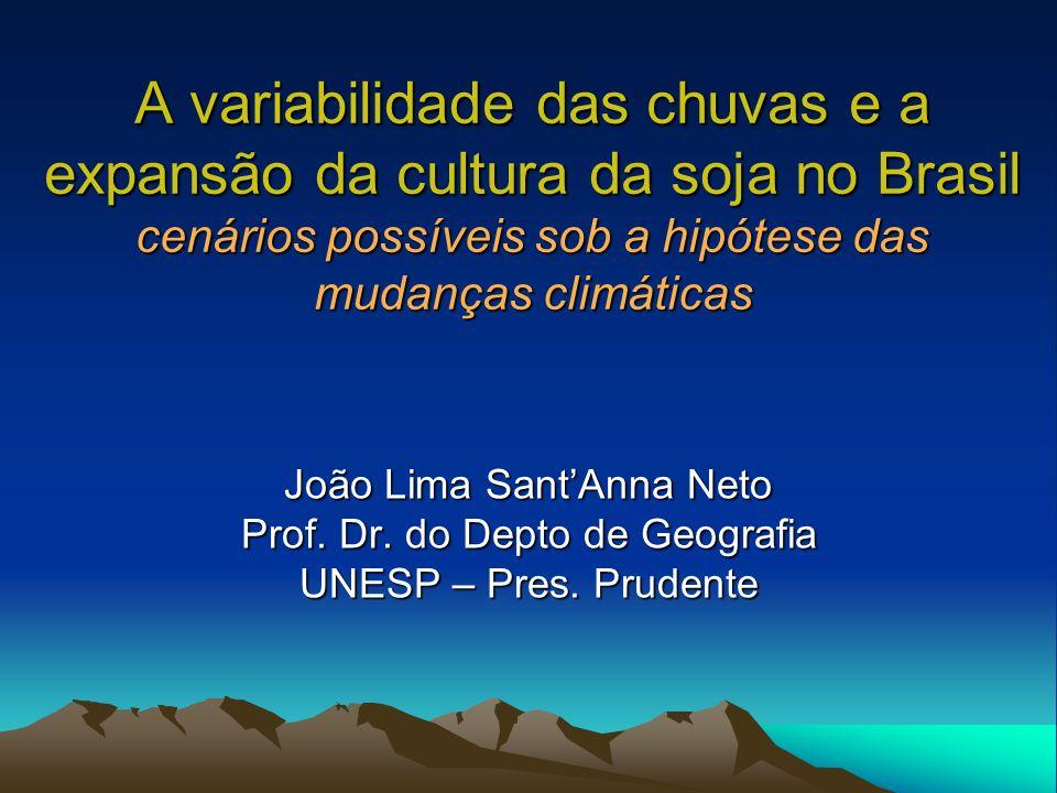 A variabilidade das chuvas e a expansão da cultura da soja no Brasil cenários possíveis sob a hipótese das mudanças climáticas João Lima SantAnna Neto