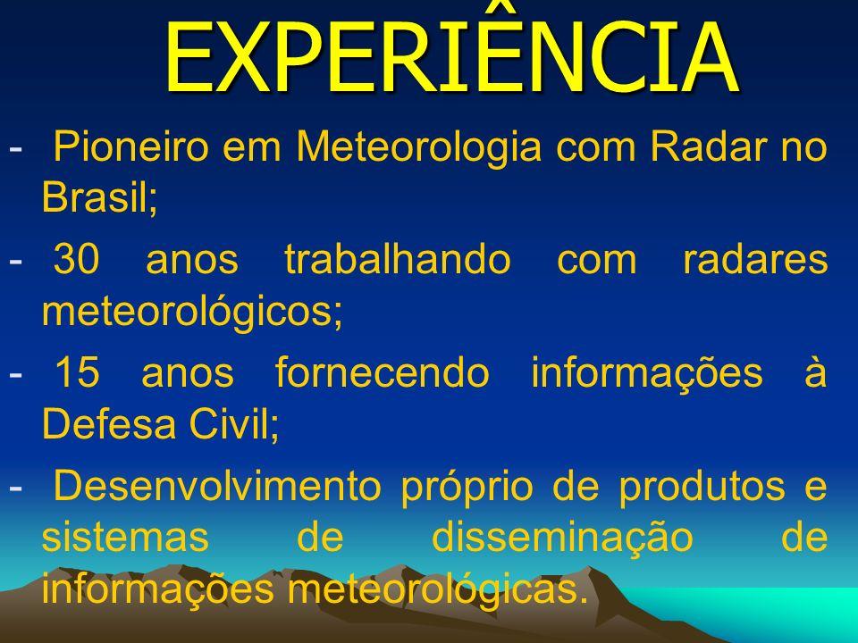 EXPERIÊNCIA - Pioneiro em Meteorologia com Radar no Brasil; - 30 anos trabalhando com radares meteorológicos; - 15 anos fornecendo informações à Defes