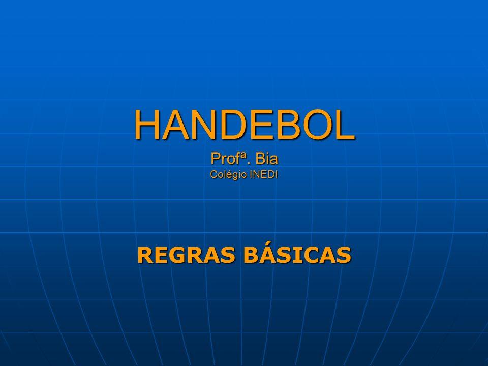 HANDEBOL Profª. Bia Colégio INEDI REGRAS BÁSICAS
