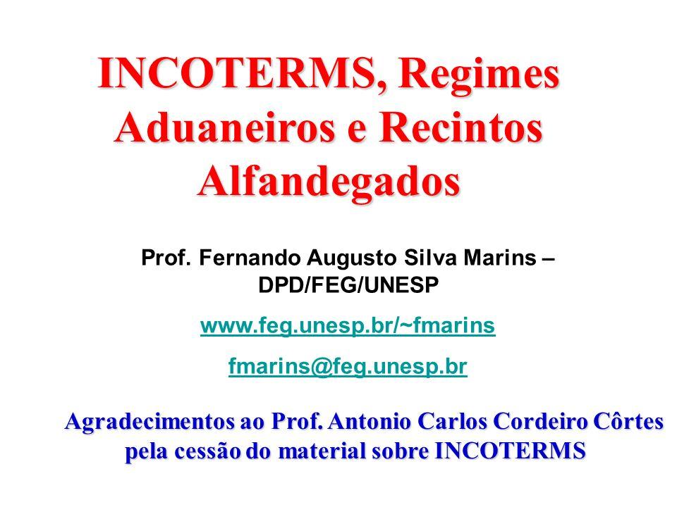Prof. Fernando Augusto Silva Marins – DPD/FEG/UNESP 1 INCOTERMS, Regimes Aduaneiros e Recintos Alfandegados Agradecimentos ao Prof. Antonio Carlos Cor