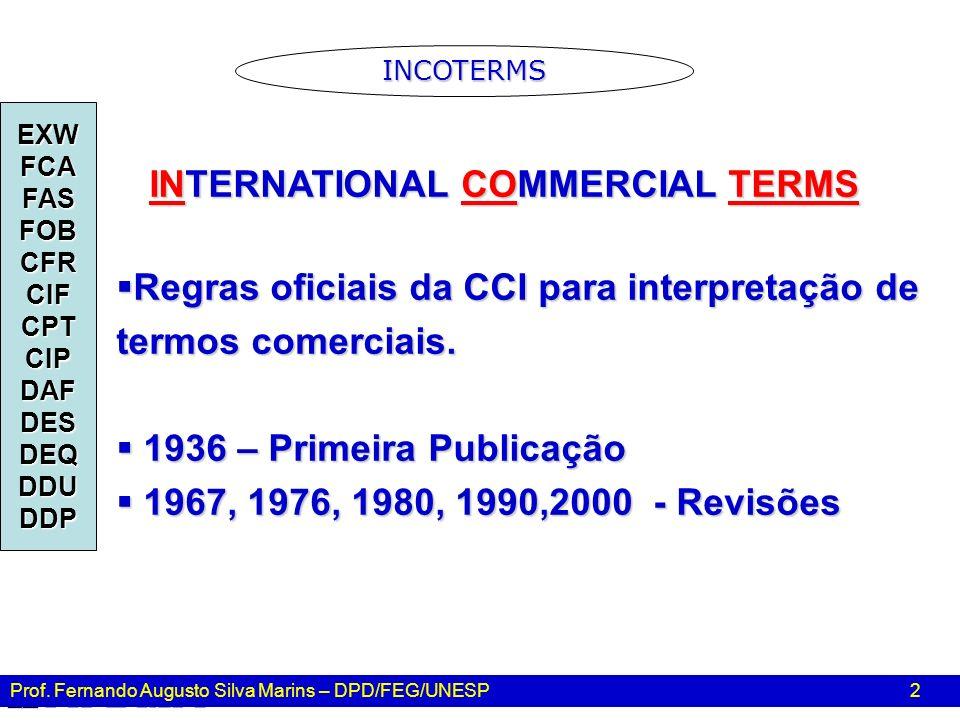 Prof. Fernando Augusto Silva Marins – DPD/FEG/UNESP 2 INTERNATIONAL COMMERCIAL TERMS Regras oficiais da CCI para interpretação de termos comerciais. R