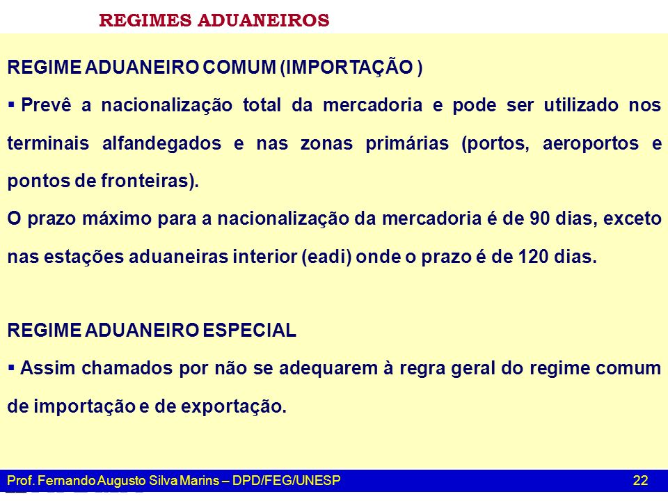 Prof. Fernando Augusto Silva Marins – DPD/FEG/UNESP 22 REGIMES ADUANEIROS REGIME ADUANEIRO COMUM (IMPORTAÇÃO ) Prevê a nacionalização total da mercado