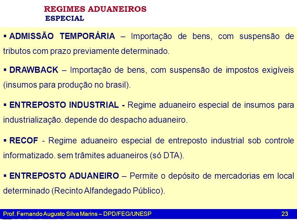 Prof. Fernando Augusto Silva Marins – DPD/FEG/UNESP 23 RECOF - Regime aduaneiro especial de entreposto industrial sob controle informatizado. sem trâm