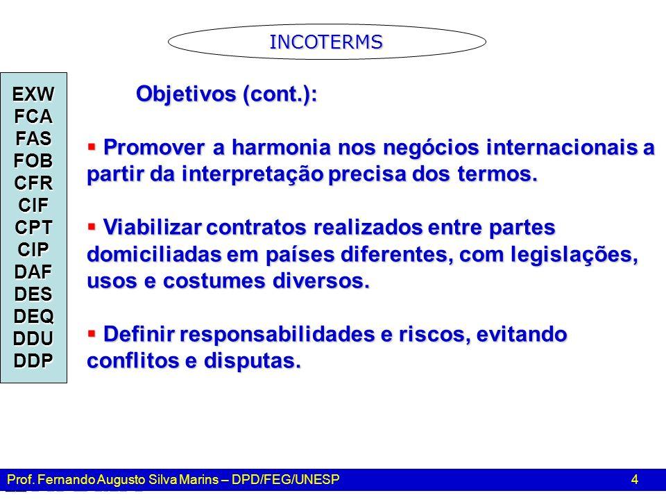 Prof. Fernando Augusto Silva Marins – DPD/FEG/UNESP 4 Objetivos (cont.): Objetivos (cont.): Promover a harmonia nos negócios internacionais a partir d