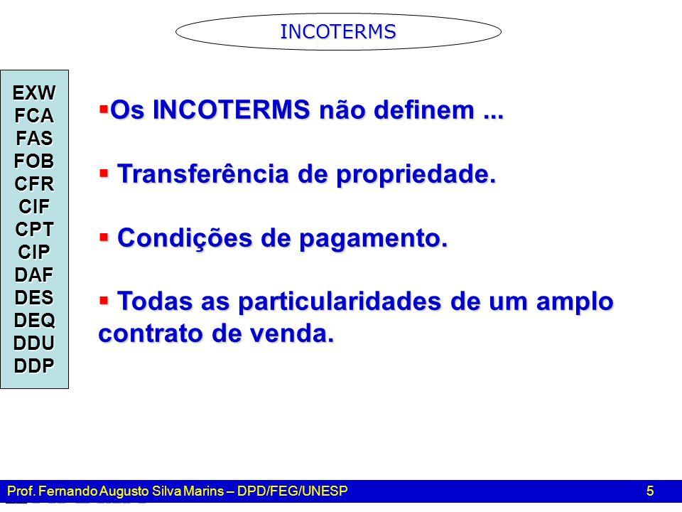 Prof. Fernando Augusto Silva Marins – DPD/FEG/UNESP 5 Os INCOTERMS não definem... Os INCOTERMS não definem... Transferência de propriedade. Transferên