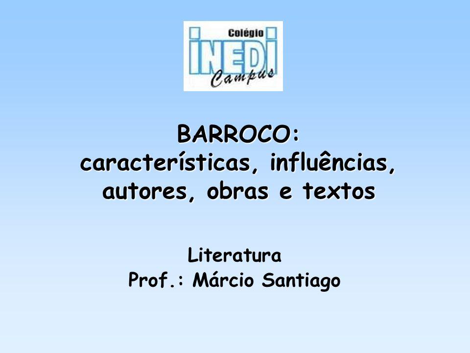 BARROCO: características, influências, autores, obras e textos Literatura Prof.: Márcio Santiago