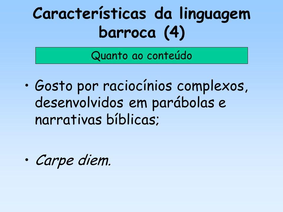 Características da linguagem barroca (4) Gosto por raciocínios complexos, desenvolvidos em parábolas e narrativas bíblicas; Carpe diem. Quanto ao cont