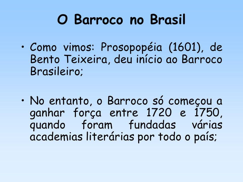 O Barroco no Brasil Como vimos: Prosopopéia (1601), de Bento Teixeira, deu início ao Barroco Brasileiro; No entanto, o Barroco só começou a ganhar for
