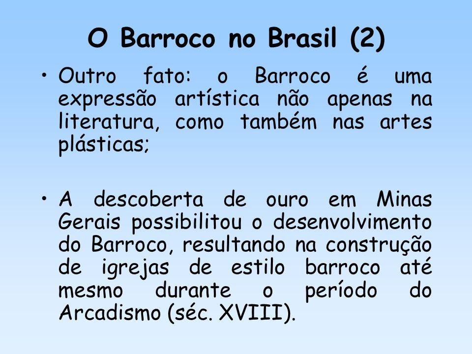 O Barroco no Brasil (2) Outro fato: o Barroco é uma expressão artística não apenas na literatura, como também nas artes plásticas; A descoberta de our