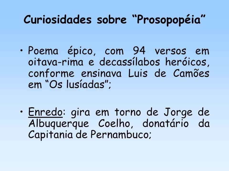 Curiosidades sobre Prosopopéia Poema épico, com 94 versos em oitava-rima e decassílabos heróicos, conforme ensinava Luis de Camões em Os lusíadas; Enr