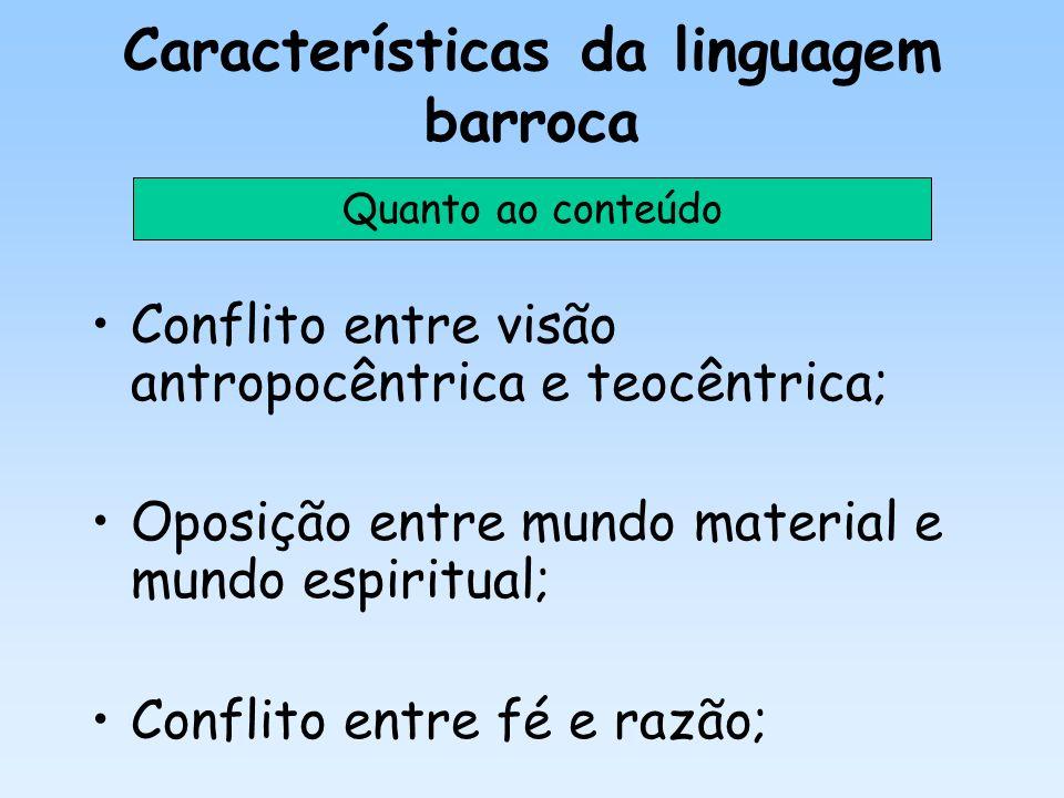 Características da linguagem barroca Conflito entre visão antropocêntrica e teocêntrica; Oposição entre mundo material e mundo espiritual; Conflito en