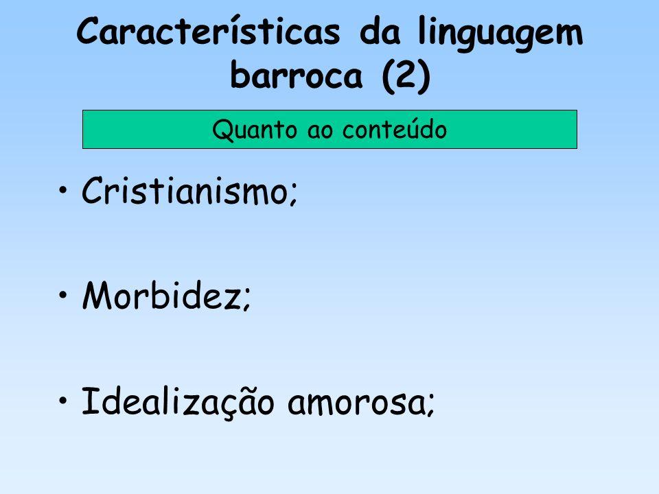 Características da linguagem barroca (3) Sensualismo e sentimentalismo de culpa cristão; Consciência da efemeridade do tempo; Quanto ao conteúdo