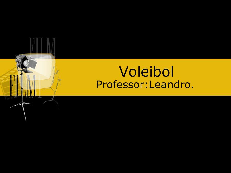 Voleibol Professor:Leandro.