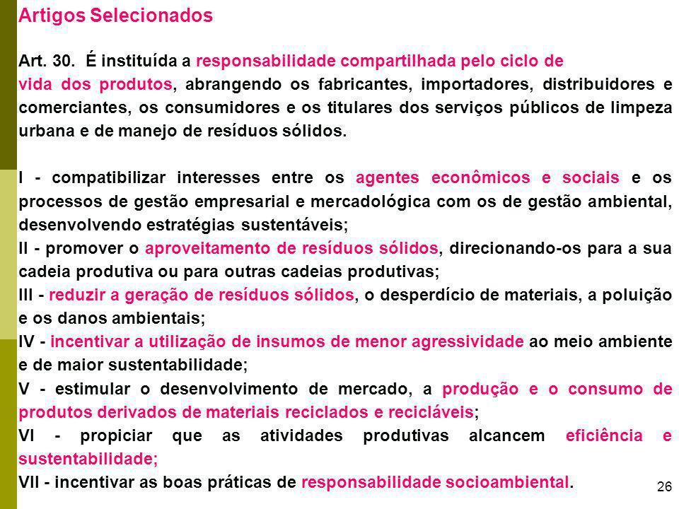 26 Artigos Selecionados Art. 30. É instituída a responsabilidade compartilhada pelo ciclo de vida dos produtos, abrangendo os fabricantes, importadore