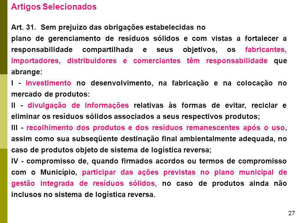 27 Artigos Selecionados Art. 31. Sem prejuízo das obrigações estabelecidas no plano de gerenciamento de resíduos sólidos e com vistas a fortalecer a r