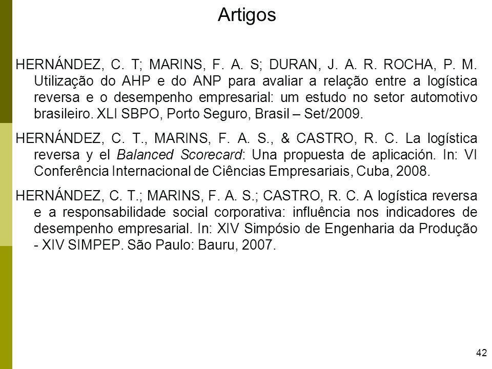 42 HERNÁNDEZ, C. T; MARINS, F. A. S; DURAN, J. A. R. ROCHA, P. M. Utilização do AHP e do ANP para avaliar a relação entre a logística reversa e o dese