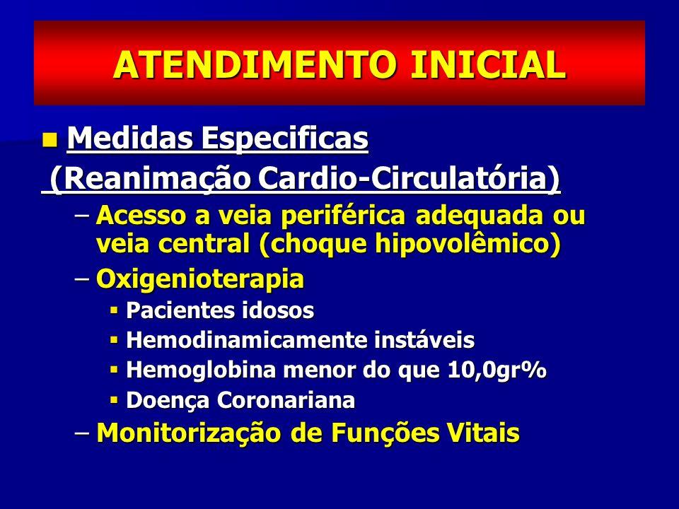 ATENDIMENTO INICIAL Medidas Especificas Medidas Especificas (Reanimação Cardio-Circulatória) (Reanimação Cardio-Circulatória) –Acesso a veia periféric