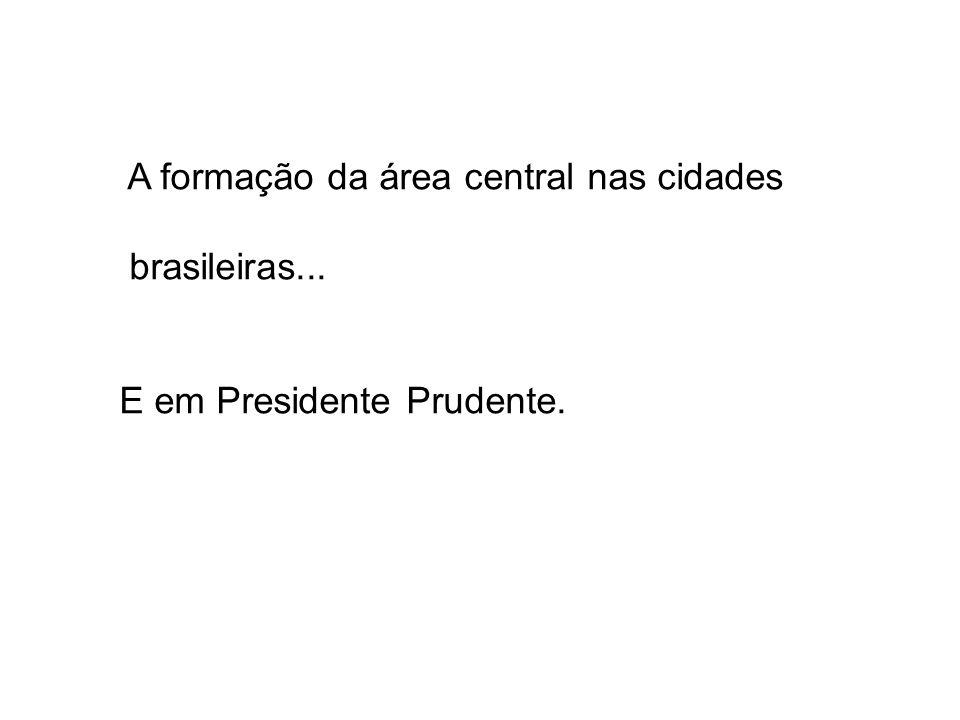 A formação da área central nas cidades brasileiras... E em Presidente Prudente.