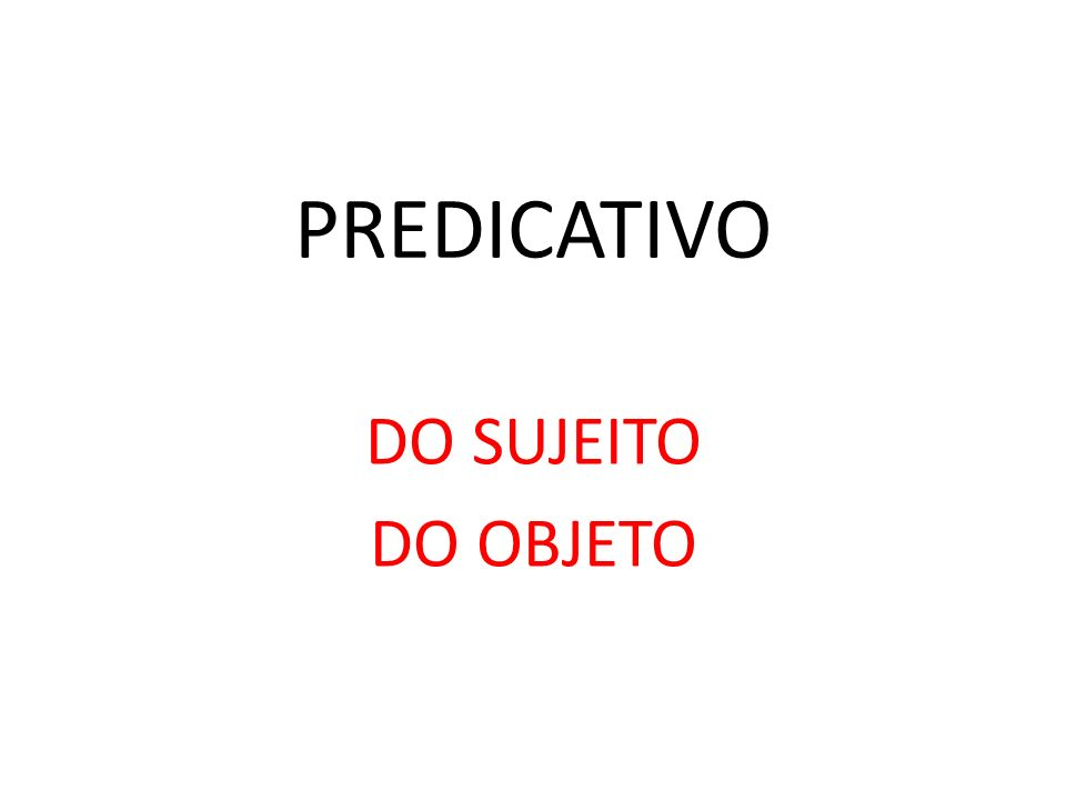 PREDICATIVO DO SUJEITO DO OBJETO