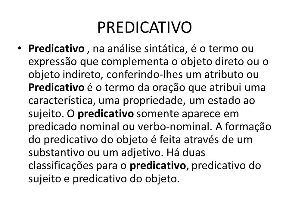 PREDICATIVO Predicativo, na análise sintática, é o termo ou expressão que complementa o objeto direto ou o objeto indireto, conferindo-lhes um atribut