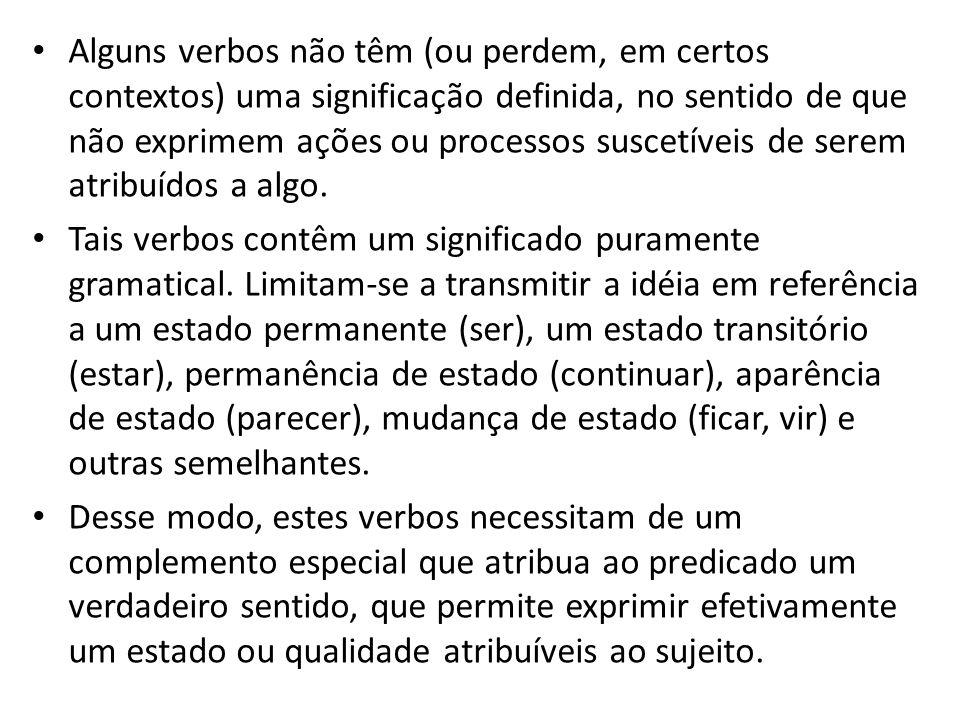 Alguns verbos não têm (ou perdem, em certos contextos) uma significação definida, no sentido de que não exprimem ações ou processos suscetíveis de ser